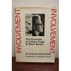 Involvement The Portraits of Clifton Pugh and Mark Strizic by Andrew Grimwade. Editio published 1968. Limited number to 1200...